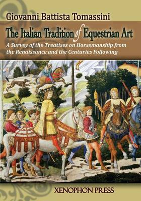 Picture of The Italian Tradition of Equestrian Art: A Survey of the Treatises on Horsemanship from the Renaissance and the Centuries Following