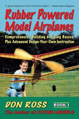 Picture of Rubber Powered Model Airplanes: Comprehensive Building and Flying Basics Plus Advanced Design-Your-Own Instructions
