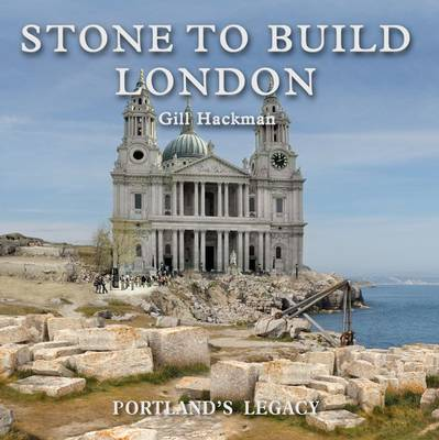 Picture of Stone to Build London: Portland's Legacy