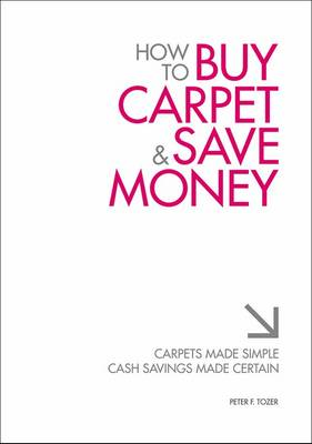 Picture of How to Buy Carpet and Save Money: Carpets Made Simple, Cash Savings Made Certain