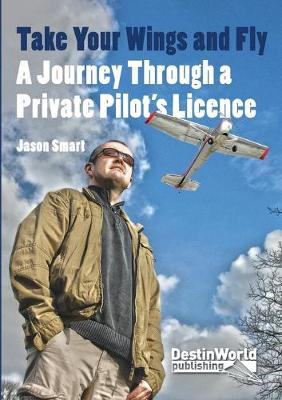Picture of Take Your Wings and Fly - A Journey Through a Private Pilot's Licence