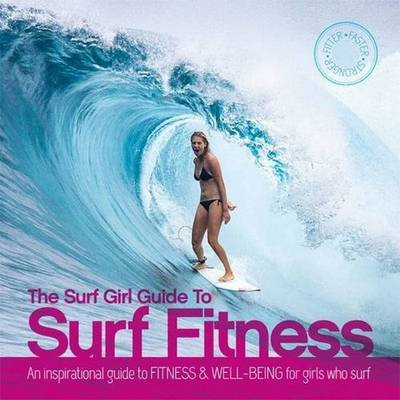 Picture of The Surf Girl Guide to Surf Fitness: An Inspirational Guide to Fitness and Well-Being for Girls Who Surf