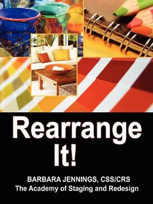 Picture of Rearrange It! How to Start a Profitable Interior Redesign Business or How to Generate Wealth and Financial Freedom with a One-Day Decorating Business