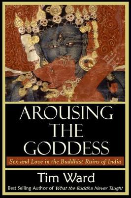 Picture of Arousing the Goddess: Sex and Love in the Buddhist Ruins of India