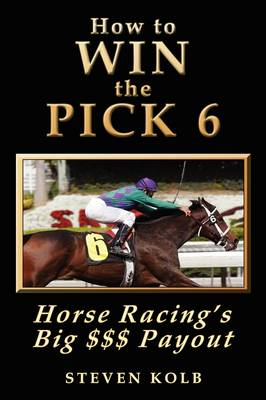 Picture of How to Win the Pick 6: Horse Racing's Big $$$ Payday