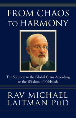 Picture of From Chaos to Harmony: The Solution to the Global Crisis According to the Wisdom of Kabbalah