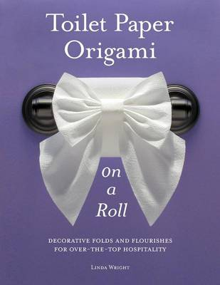 Picture of Toilet Paper Origami on a Roll: Decorative Folds and Flourishes for Over-The-Top Hospitality