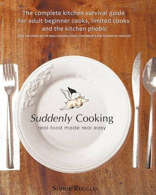 Picture of Suddenly Cooking - Real Food Made Real Easy: The Complete Kitchen Survival Guide for Adult Beginner Cooks, Limited Cooks & the Kitchen Phobic