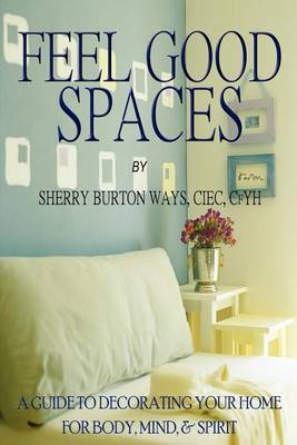 Picture of Feel-Good Spaces: A Guide to Decorating Your Home for Body, Mind, and Spirit