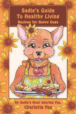 Picture of Sadie's Guide to Healthy Living: Recipes for Happy Dogs