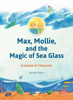 Picture of Max, Mollie, and the Magic of Sea Glass: A Lesson in Character