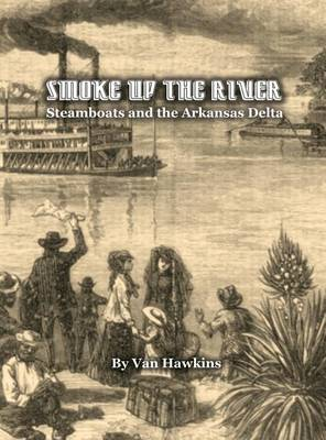 Picture of Smoke Up the River: Steamboats and the Arkansas Delta