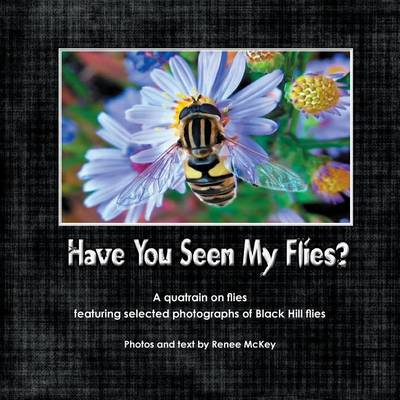 Picture of Have You Seen My Flies?: A Quatrain on Flies Featuring Selected Photographs of the Black Hill Flies