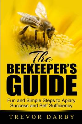 Picture of The Beekeeper's Guide: Fun and Simple Steps to Apiary Success and Self Sufficiency