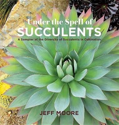 Picture of Under the Spell of Succulents: A Sampler of the Diversity of Succulents in Cultivation