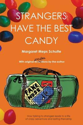 Picture of Strangers Have the Best Candy: How Talking to Strangers Leads to a Life of Crazy Adventure and Lasting Friendship