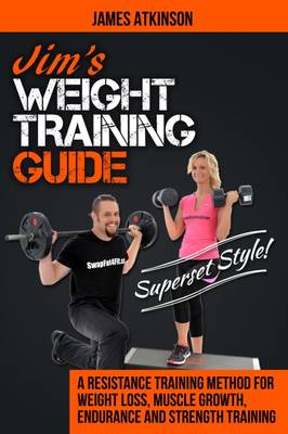 Picture of Jim's Weight Training Guide, Superset Style!: A Resistance Training Method for Weight Loss, Muscle Growth, Endurance and Strength Training
