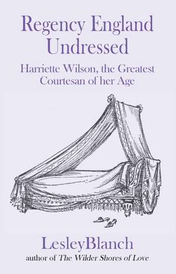 Picture of Regency England Undressed: Harriette Wilson, the Greatest Courtesan of Her Age: 2016
