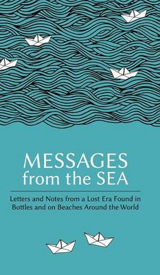 Picture of Messages from the Sea: Letters and Notes from a Lost Era Found in Bottles and on Beaches Around the World