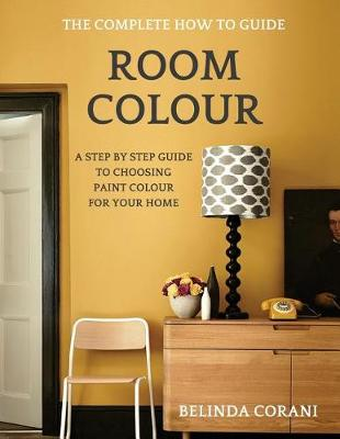 Picture of Room Colour - The Complete How to Guide: A Step by Step Guide to Choosing Paint Colour for Your Home