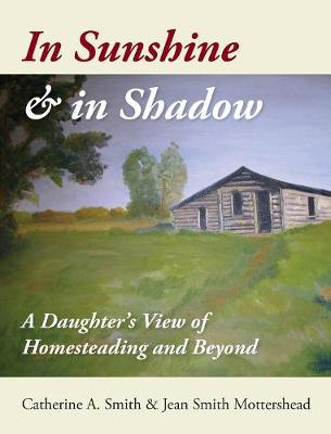 Picture of In Sunshine and in Shadow: A Daughter's View of Homesteading and Beyond