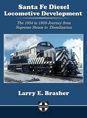 Picture of Santa Fe Diesel Locomotive Development: The 1934 to 1959 Journey from Supreme Steam to Dieselization