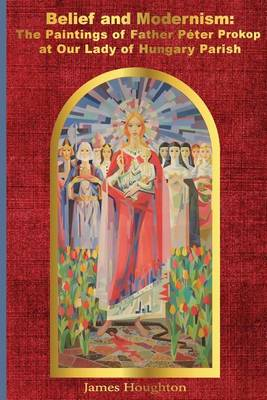 Picture of Belief and Modernism: The Paintings of Father Peter Prokop at Our Lady of Hungar