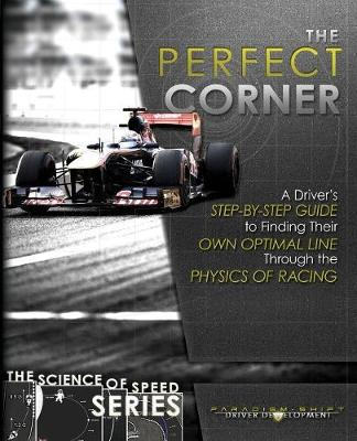 Picture of The Perfect Corner: A Driver's Step-By-Step Guide to Finding Their Own Optimal Line Through the Physics of Racing