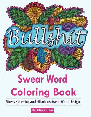 Picture of Swear Word Coloring Book: Coloring Books for Adults Featuring Swear and Filthy Word Designs to Rant and Swear!