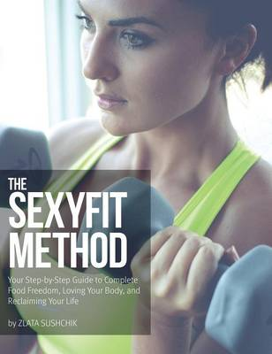 Picture of The Sexyfit Method: Your Step-By-Step Guide to Complete Food Freedom, Loving Your Body, and Reclaiming Your Life