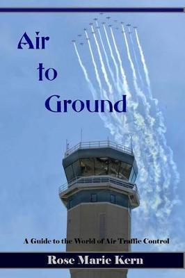 Picture of Air to Ground: A Guide for Pilots to the World of Air Traffic Control and Aviation Weather