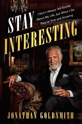 Picture of Stay Interesting: I Don't Always Tell Stories About My Life, but When I Do, They're True and Amazing