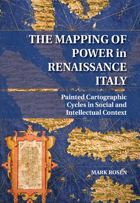 Picture of The Mapping of Power in Renaissance Italy: Painted Cartographic Cycles in Social and Intellectual Context