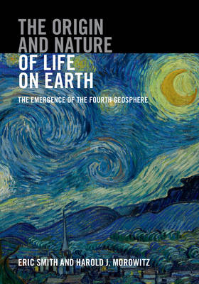 Picture of The Origin and Nature of Life on Earth: The Emergence of the Fourth Geosphere