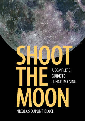 Picture of Shoot the Moon: A Complete Guide to Lunar Imaging