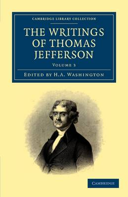 Picture of The Writings of Thomas Jefferson: Being His Autobiography, Correspondence, Reports, Messages, Addresses, and Other Writings, Official and Private