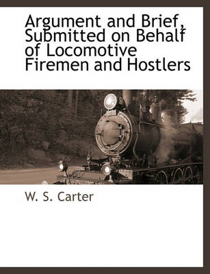 Picture of Argument and Brief, Submitted on Behalf of Locomotive Firemen and Hostlers