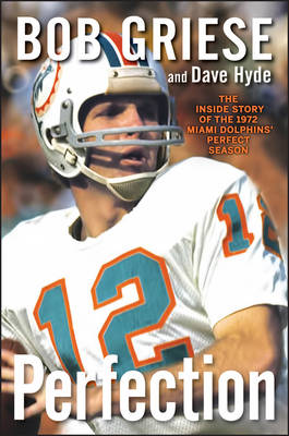 Picture of Perfection: The Inside Story of the 1972 Miami Dolphins' Perfect Season