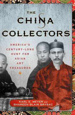 Picture of The China Collectors: America's Century-Long Hunt for Asian Art Treasures
