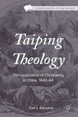 Picture of Taiping Theology: The Localization of Christianity in China, 1843-64: 2017