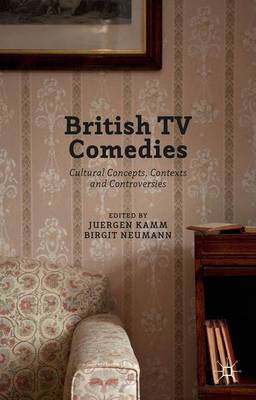 Picture of British TV Comedies: Cultural Concepts, Contexts and Controversies: 2016