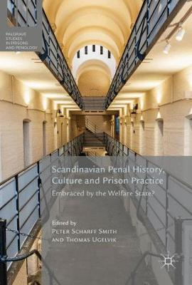 Picture of Scandinavian Penal History, Culture and Prison Practice: Embraced by the Welfare State?: 2017