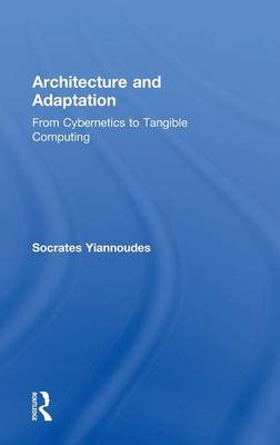 Picture of Architecture and Adaptation: From Cybernetics to Tangible Computing