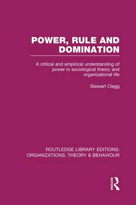 Picture of Power, Rule and Domination: A Critical and Empirical Understanding of Power in Sociological Theory and Organizational Life