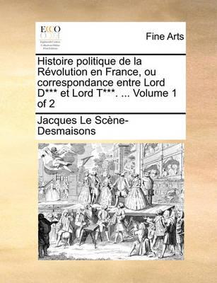 Picture of Histoire Politique de La Rvolution En France, Ou Correspondance Entre Lord D*** Et Lord T***. ... Volume 1 of 2