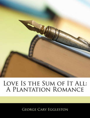Picture of Love Is the Sum of It All: A Plantation Romance