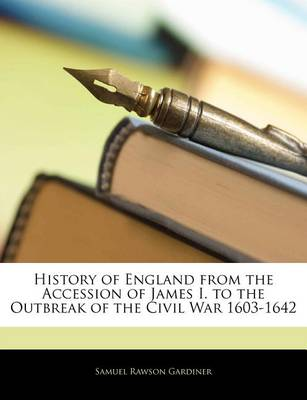Picture of History of England from the Accession of James I. to the Outbreak of the Civil War 1603-1642