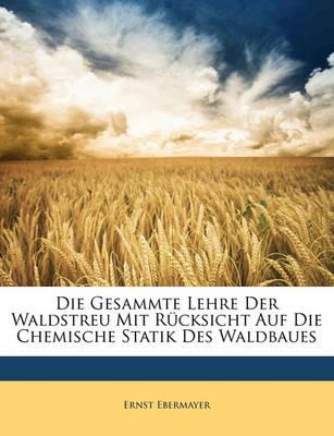 Picture of Die Gesammte Lehre Der Waldstreu Mit Rucksicht Auf Die Chemische Statik Des Waldbaues