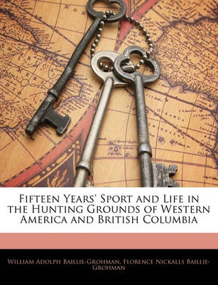 Picture of Fifteen Years' Sport and Life in the Hunting Grounds of Western America and British Columbia