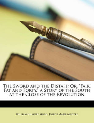 Picture of The Sword and the Distaff: Or, Fair, Fat and Forty. a Story of the South at the Close of the Revolution